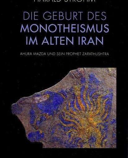 Ursprünge und Wirkungen der Zarathustra-Religion