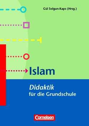 Religionspädagogische Grundlagen für einen Islamischen Religionsunterricht in der Grundschule