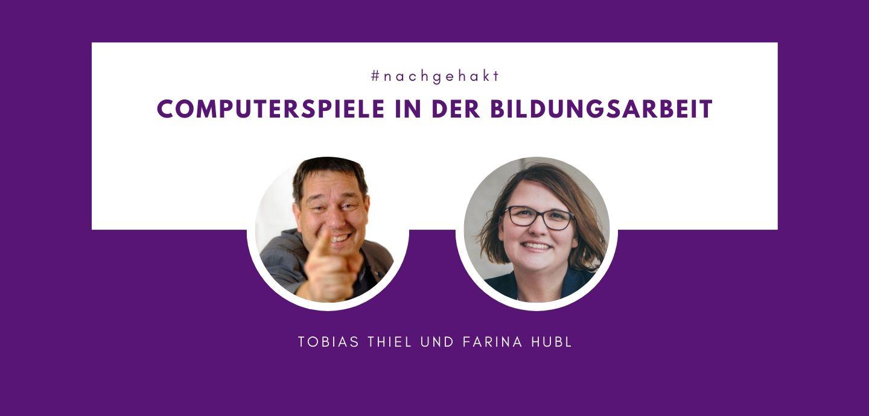 Tobias Thiel und Farina Hubl - Computerspiele in der Bildungsarbeit